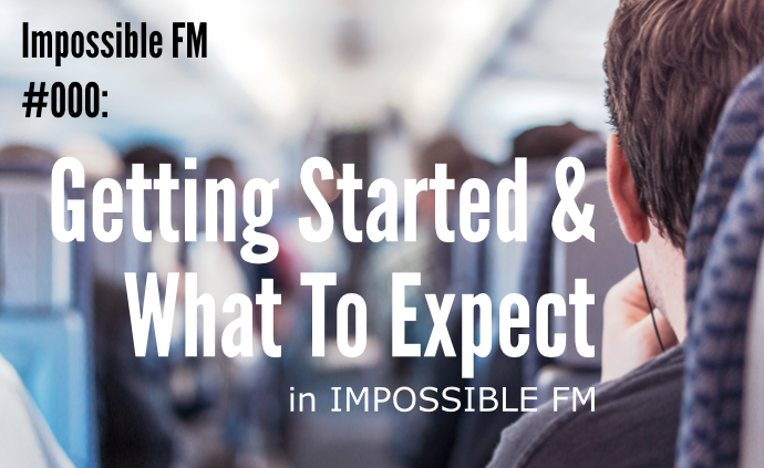 Impossible FM #000: Getting Started & What To Expect in Impossible FM