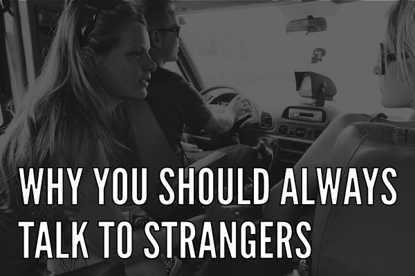 Why You Should Always Talk to Strangers