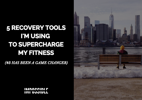 5 Recovery Tools I'm Using To Supercharge My Fitness (#3 Has Been A Game Changer)