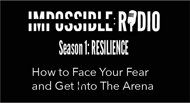S1E1: Face Your Fear & Get Into the Arena