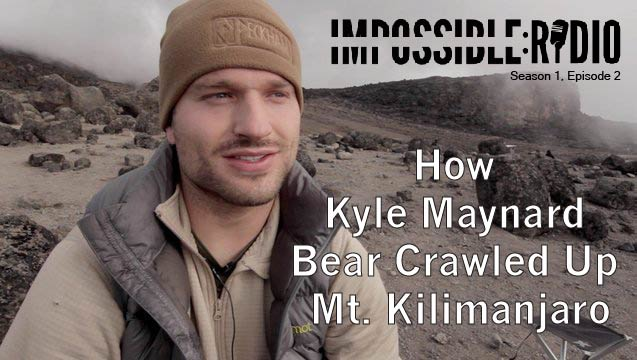 S1E2: How Kyle Maynard Bear Crawled Up Mt. Kilimanjaro