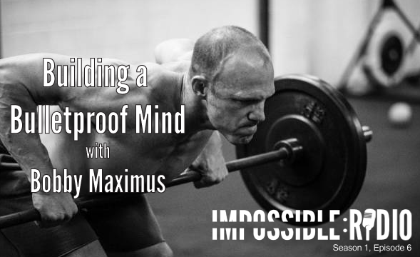 S1E6 – Building a Bulletproof Mind with Bobby Maximus