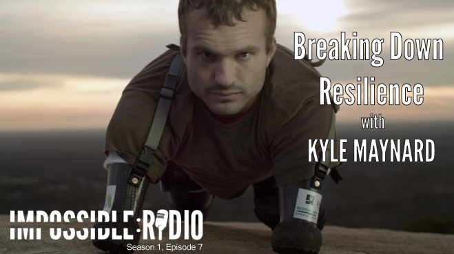 S1E7 – Breaking Down Resilience with Kyle Maynard