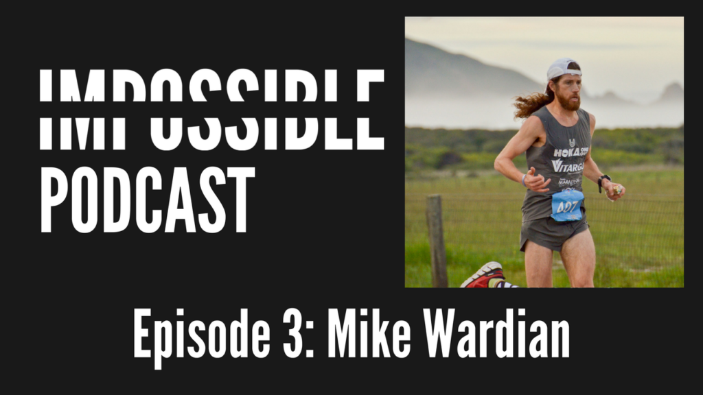 IMPOSSIBLE Podcast 3: Mike Wardian