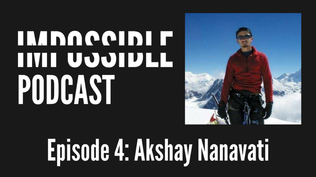 IMPOSSIBLE Podcast 4: Akshay Nanavati